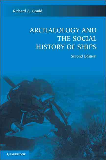 Archaeology and the Social History of Ships By Gould, Richard A.